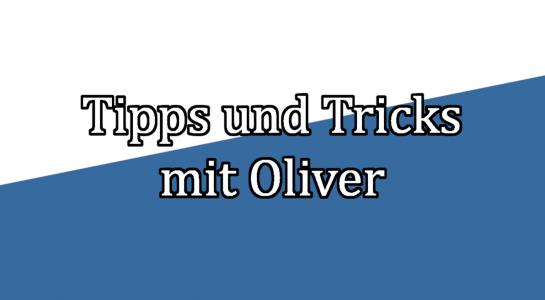Tipps & Tricks mit Oliver: Tipp 2